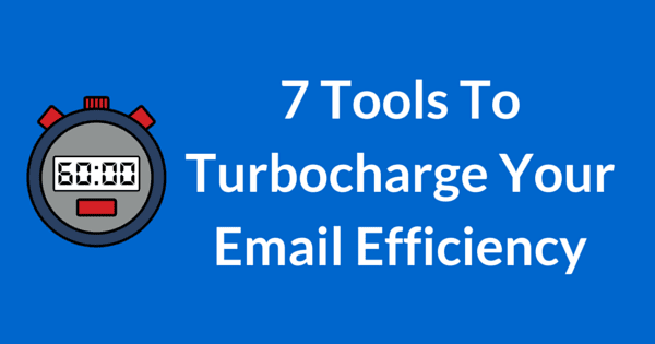 7 Tools To Turbocharge Your Email Efficiency