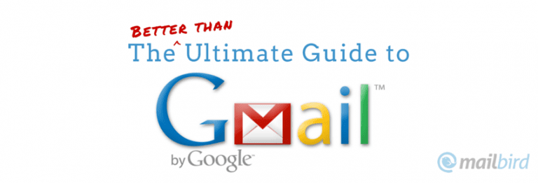The Better Than Ultimate Guide To Gmail - Mailbird