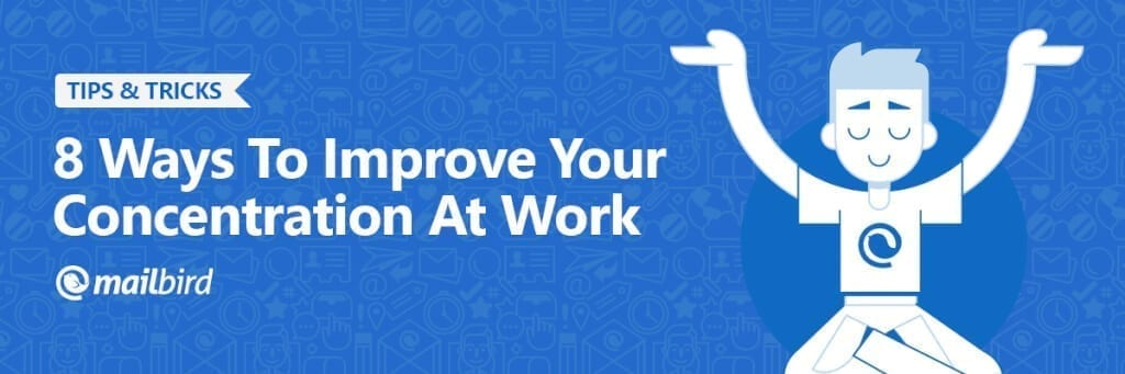 blogpost-header-8-Ways-To-Improve-Your-Concentration-At-Work