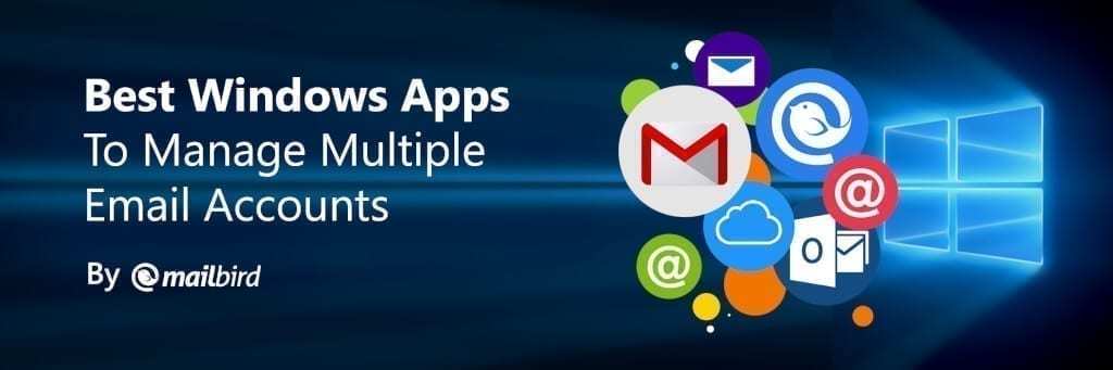 Best Windows 10 Email Clients to Manage Multiple Accounts in 2019