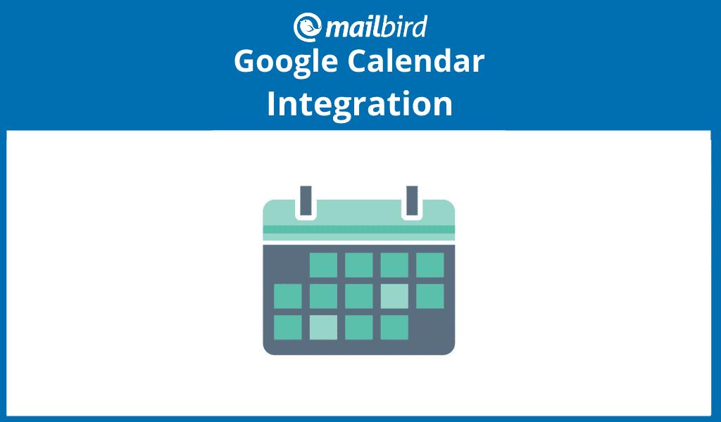 Google and Mailbird Calendar Integration to Keep Your Schedule Organized