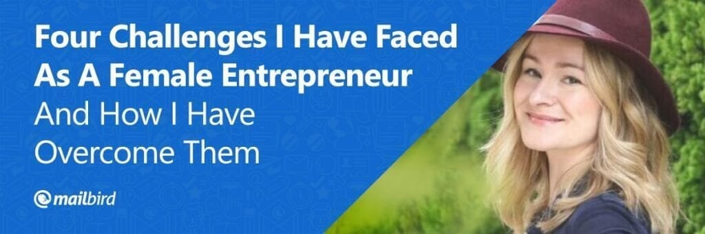 Four-Challenges-I-Have-Faced-As-A-Female-Entrepreneur-And-How-I-Have-Overcome-Them