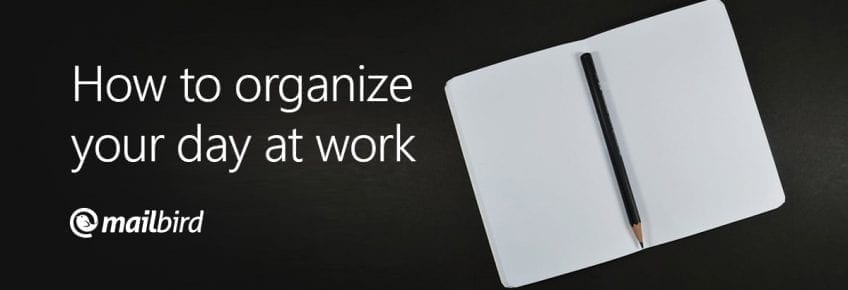 Organize your day at work