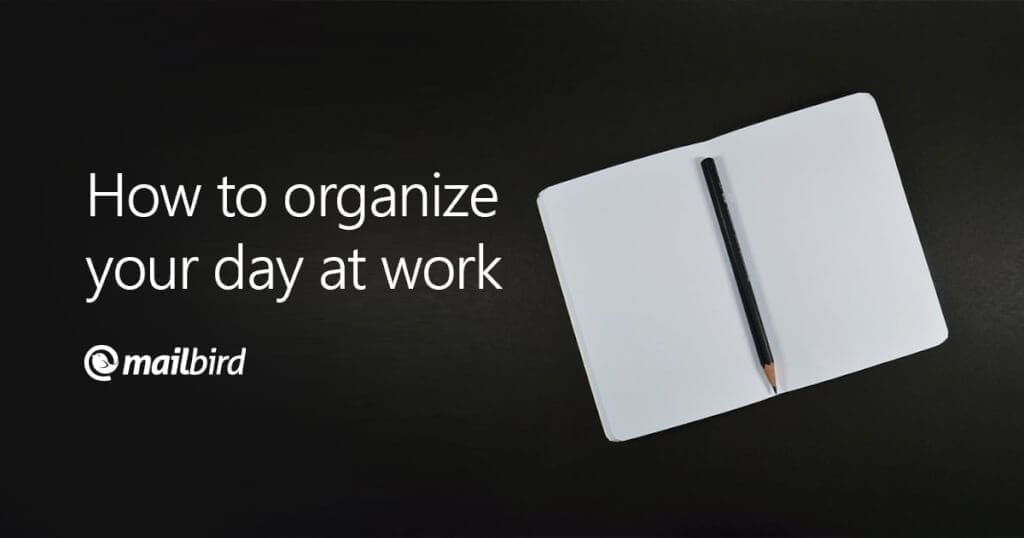 organizing your day to get the most out of it The two biggest reasons most people can't get organized most of us would like to be more organized and to have less clutter 1 save your organize in 5 diary to your desktop that way, you'll see it every day and be reminded to complete your task 2 do your 5-minute organizing task.