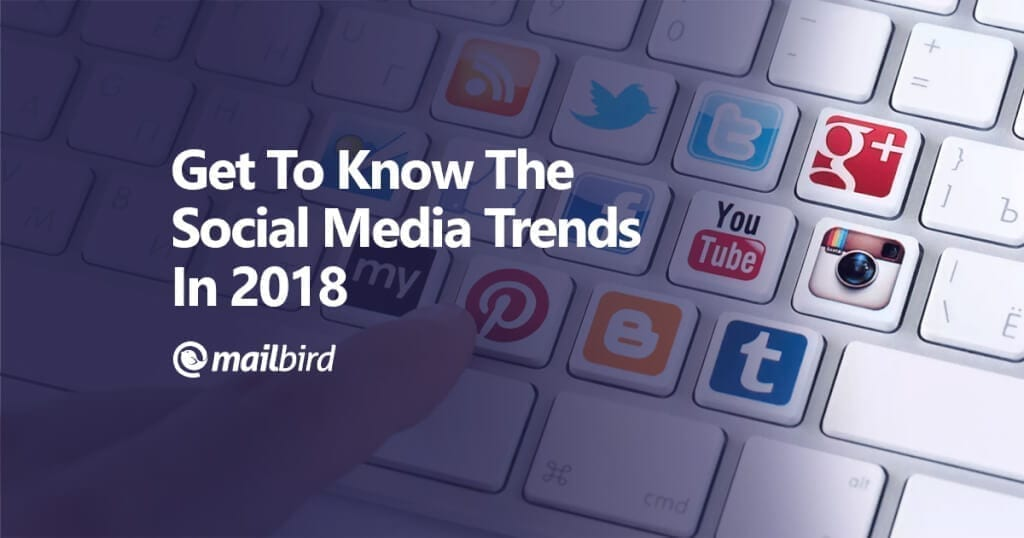 Get-To-Know-The-Social-Media-Trends-In-2018