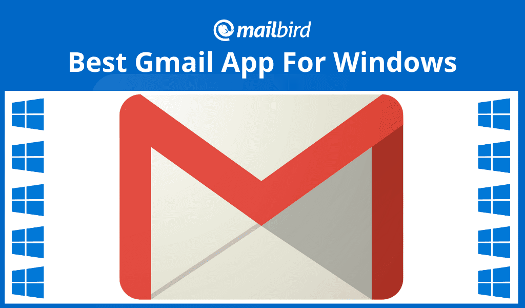 Best Gmail App For Windows 10 7 Xp In 2021 Top 5 Tools Reviewed