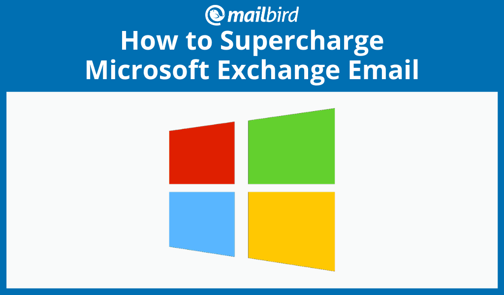 Connect your Microsoft exchange email with Mailbird to make it more powerful