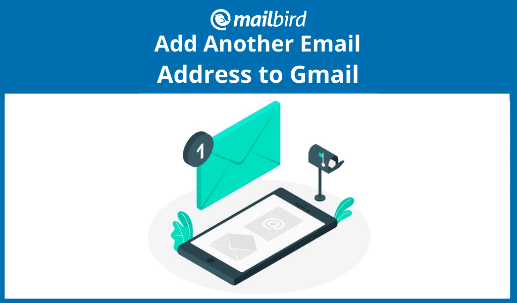 Add Another Email Address to Gmail: Why You Should and How to Do It