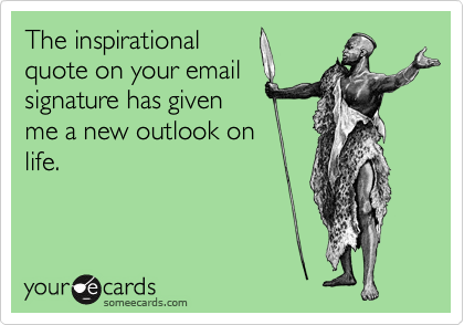 inspirational quote idiot do me a favor and change your email signature mailbird blog